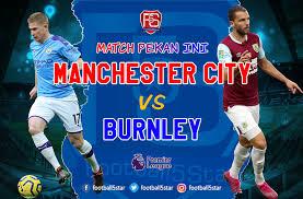 Liga Inggris Malam Ini Manchester City Vs Burnley Berikut Prediksinya