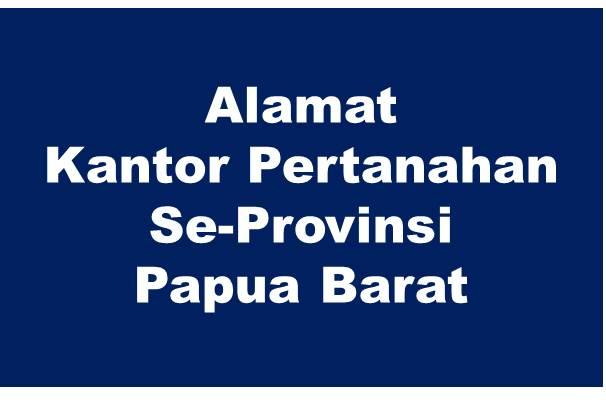 Alamat Kantor Pertanahan Kabupaten Dan Kota Se-Provinsi Papua Barat