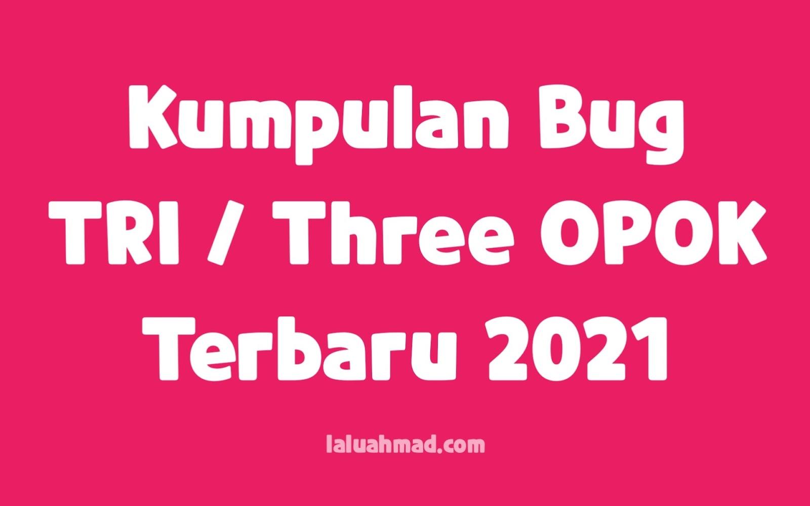 Kumpulan Bug TRI / Three OPOK Terbaru 2021