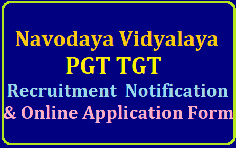 Navodaya PGT TGT Recruitment Notification and Online Application Form Labels ~ NVS PGT TGT Recruitment 2019 Notification Online Application Form Important Dates Eligibility Educational Qualifications How to Submit Application Online nvsrecruitment2019.org Downloading of Hall Tickets Results Selection List of TGT PGT Art Craft Music Teachers of Jawahar Navodaya Vidyalaya Samithi /2019/07/navodaya-nvs-pgt-tgt-recruitment-application-form-hall-tickets-results-selection-list-download-navodaya.gov.in.html