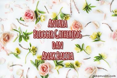 http://www.dekamuslim.com/2016/11/antara-blogger-gathering-dan-anak-balita.html