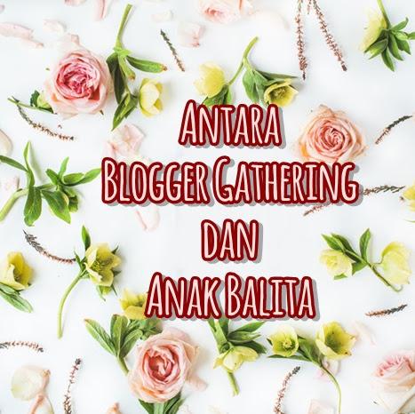 Antara Blogger Gathering dan Anak Balita