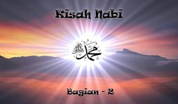 Kisah Nabi Muhammad S.A.W Bagian 2