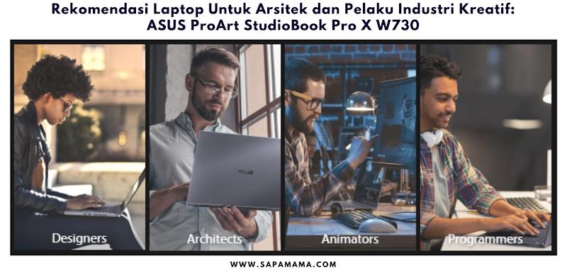 Rekomendasi Laptop Untuk Arsitek dan Pelaku Industri Kreatif: ASUS ProArt StudioBook Pro X W730