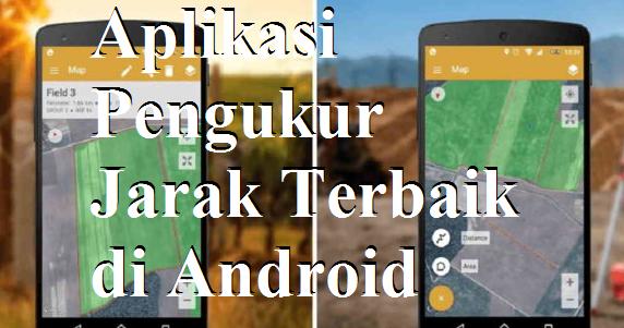 5 Aplikasi Pengukur Jarak Terbaik Di Android Dan Hasilnya Sangat Akurat Maschasil Com