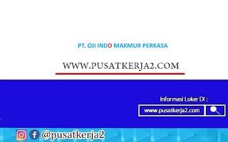 Lowongan Kerja SMA SMK PT Oji Indo Makmur Oktober 2020