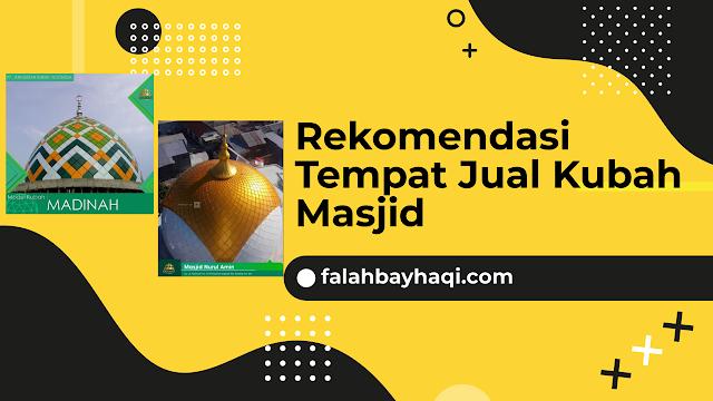 Rekomendasi Tempat Jual Kubah Masjid