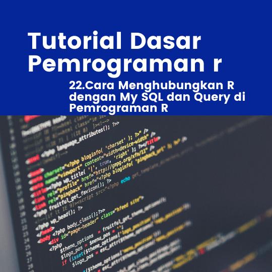 Tutorial R : Cara Menghubungkan R dengan My SQL dan Query di Pemrograman R