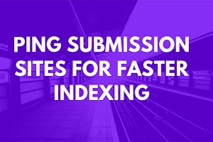 Best 59+ Free Ping Submission Sites For Faster Indexing