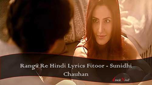 Ranga-Re-Hindi-Lyrics-Fitoor-Sunidhi-Chauhan