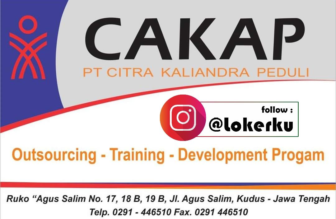 Info Loker Kudus WALK IN INTERVIEW Rabu, 04 Desember 2019 pukul 09.00 - 14.00 WIB Posisi yang dibutuhkan ADMIN KANTOR di PT. CAKAP,