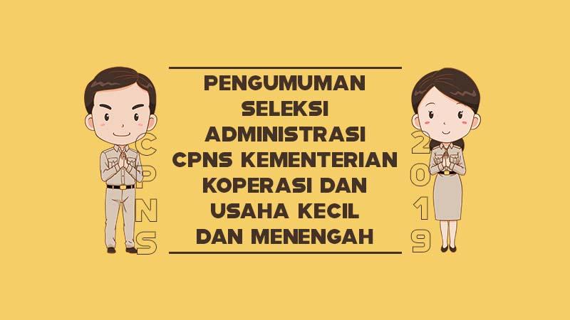 Pengumuman Seleksi Administrasi CPNS Kementerian Koperasi dan Usaha Kecil dan Menengah Tahun 2019