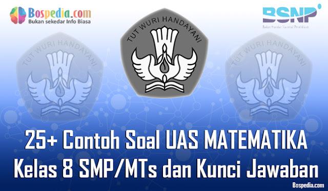 25+ Contoh Soal UAS MATEMATIKA Kelas 8 SMP/MTs dan Kunci Jawaban Terbaru