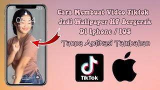 Cara Membuat Video Tiktok Jadi Wallpaper HP Bergerak Untuk Iphone