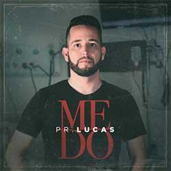 Baixar Música Gospel Medo - Pr. Lucas Mp3