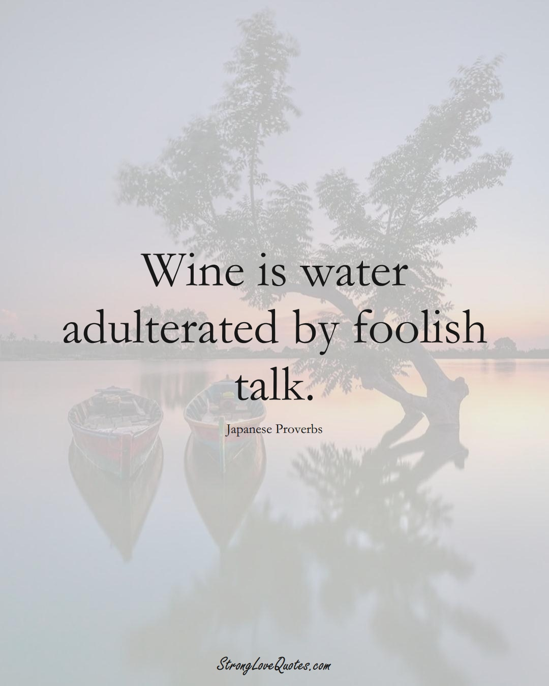 Wine is water adulterated by foolish talk. (Japanese Sayings);  #AsianSayings