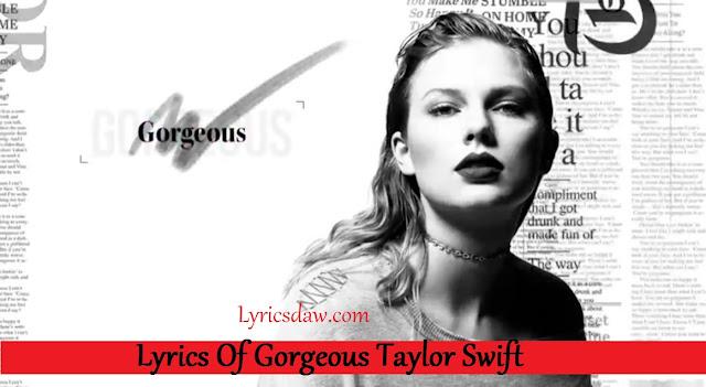 Lyrics Of Gorgeous Taylor Swift