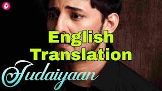 Judaiyaan Lyrics | Translation | in english - Darshan Raval