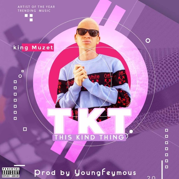 MP3 || DOWNLOAD King Muzet - This Kind Thing (TKT)