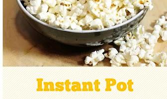 Instant Pot Popcorn + 6 Popular Flavorings