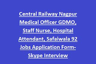 Central Railway Nagpur Medical Officer GDMO, Staff Nurse, Hospital Attendant, Safaiwala 92 Jobs Application Form-Skype Interview