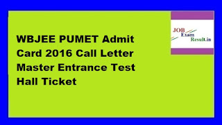 WBJEE PUMET Admit Card 2016 Call Letter Master Entrance Test Hall Ticket