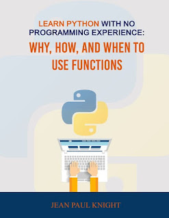 Learn Python With No Programming Experience: Why, How, and When to Use Functions PDF