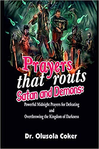 Prayers that routs satan and demons: Powerful Midnight Prayers for Defeating and Overthrowing the