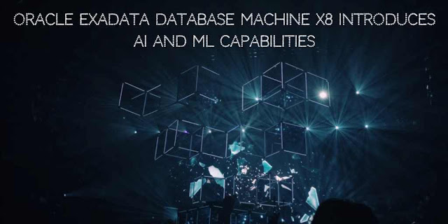 Oracle Exadata Database Machine X8 Introduces AI and ML capabilities