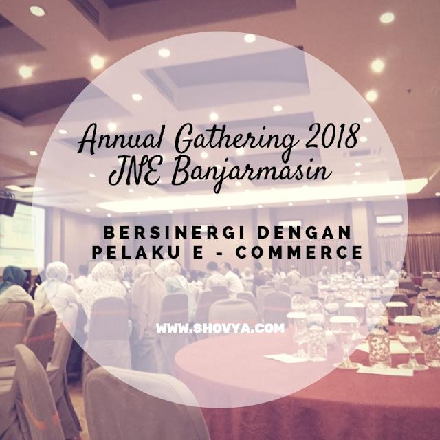 """Annual Gathering 2018 JNE Banjarmasin """"Bersinergi dengan Pelaku E-Commerce"""""""