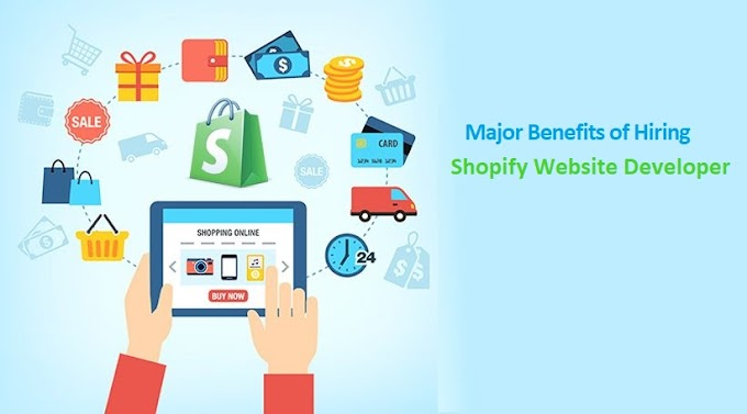 Major Benefits of Hiring Shopify Website Developer