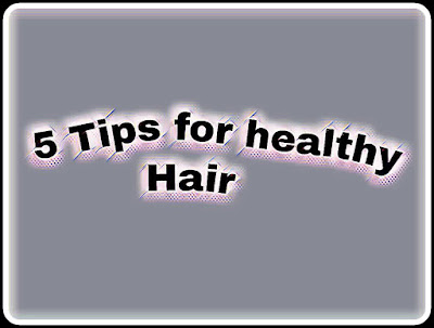 5 tips for healthy hair