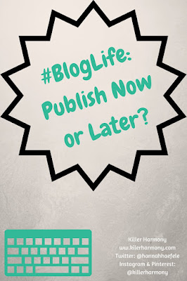 Killer Harmony | #BlogLife: Publish Now or Later? | Should you publish your posts as you go or schedule them so that posts go up regularly? What works for me may or may not work for you, but here are my thoughts on scheduling blog posts.