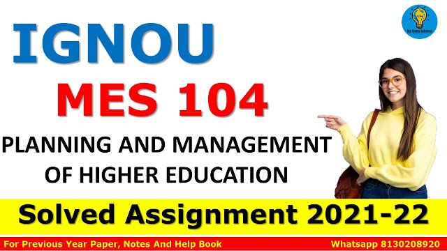MES 104 PLANNING AND MANAGEMENT OF HIGHER EDUCATION Solved Assignment 2021-22