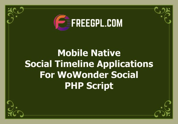 Mobile Native Social Timeline Applications – For WoWonder Social PHP Script Free Download