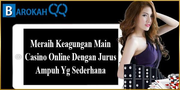Meraih Keagungan Main Casino Online Dengan Jurus Ampuh Yg Sederhana