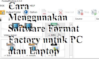 Cara Menggunakan Software Format Factory untuk PC atau Laptop