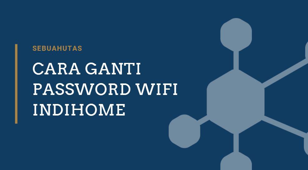 ganti password wifi indihome