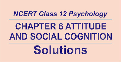 NCERT Class 12 Psychology Chapter 6 Attitude And Social Cognition Solutions