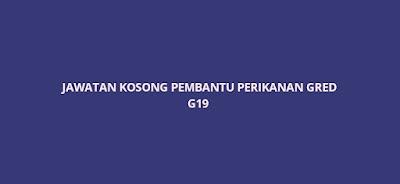 Jawatan Kosong Pembantu Perikanan G19 2020