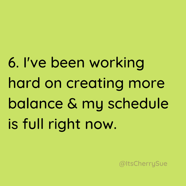I've been working hard on creating more balance & my schedule is full right now.