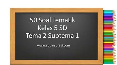 50 Soal Tematik Kelas 5 SD Tema 2 Subtema 1