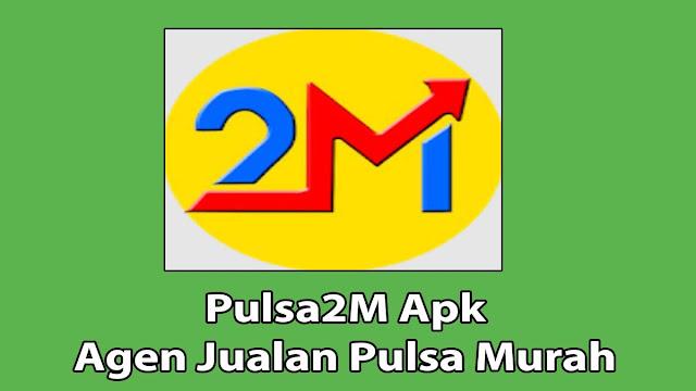 Pulsa2M Apk Agen Pulsa