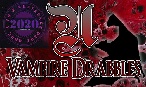Tasha's Thinkings - Vampire Drabbles - AtoZChallenge 2020 - U
