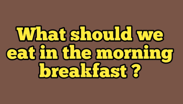 What should we eat in the morning breakfast?