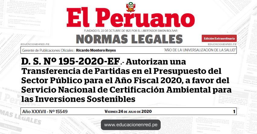 D. S. Nº 195-2020-EF.- Autorizan una Transferencia de Partidas en el Presupuesto del Sector Público para el Año Fiscal 2020, a favor del Servicio Nacional de Certificación Ambiental para las Inversiones Sostenibles