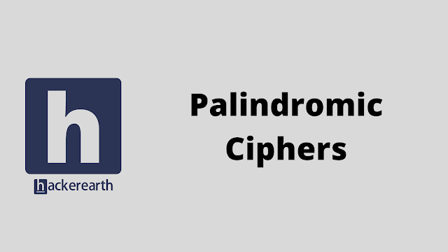 HackerEarth Palindromic Ciphers problem solution