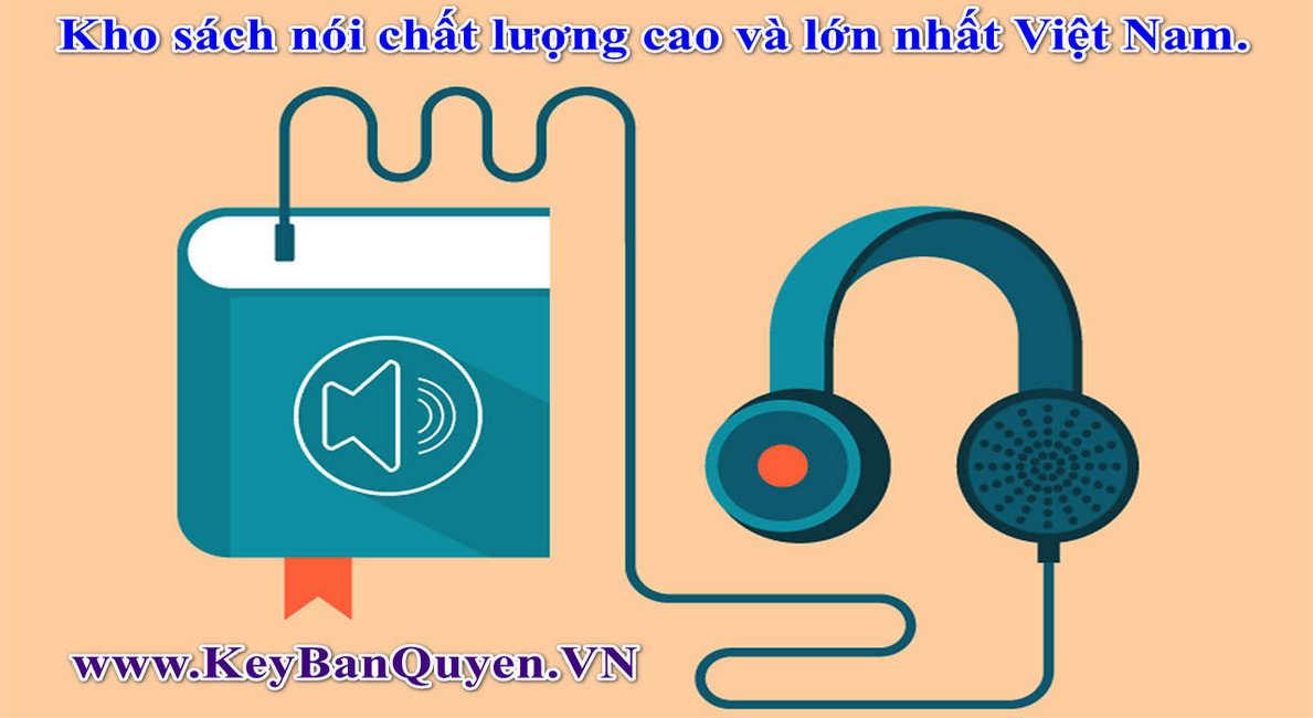 Kho sách nói lớn nhất Việt Nam : Sách làm giàu, Sách kỹ năng mềm , Sách kinh tế, Sách giáo dục, Sách văn học, Sách nói truyện..
