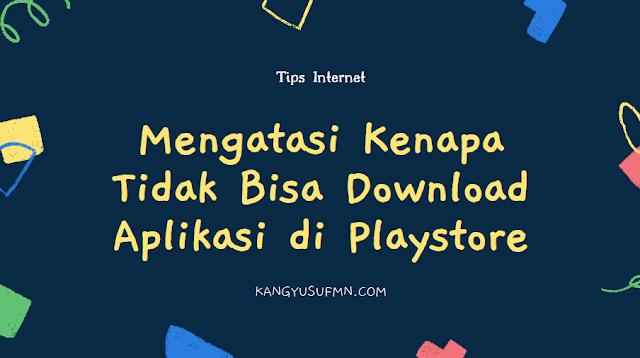 Mengatasi Kenapa Tidak Bisa Download Aplikasi di Playstore