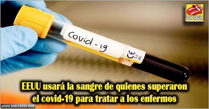 EEUU usará la sangre de quienes superaron el covid-19 para tratar a los enfermos